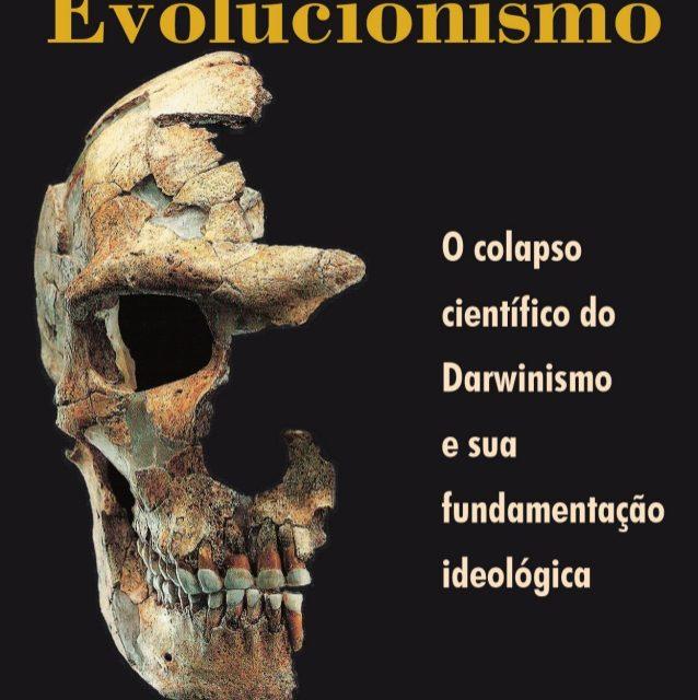 O Engano do Evolucionismo
