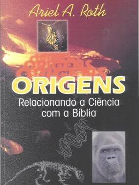 """REVISÃO CRÍTICA DO LIVRO """"ORIGENS – RELACIONANDO A CIÊNCIA COM A BÍBLIA"""""""